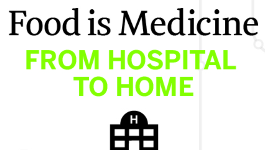 From Hospital to Home: Food is Medicine Too!
